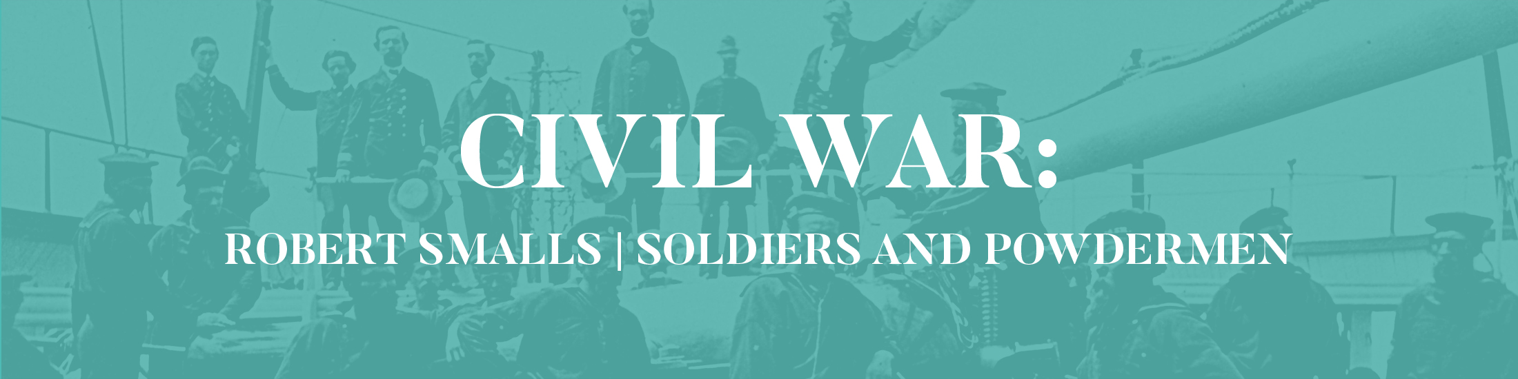 Civil War: Robert Smalls, soldiers and powdermen