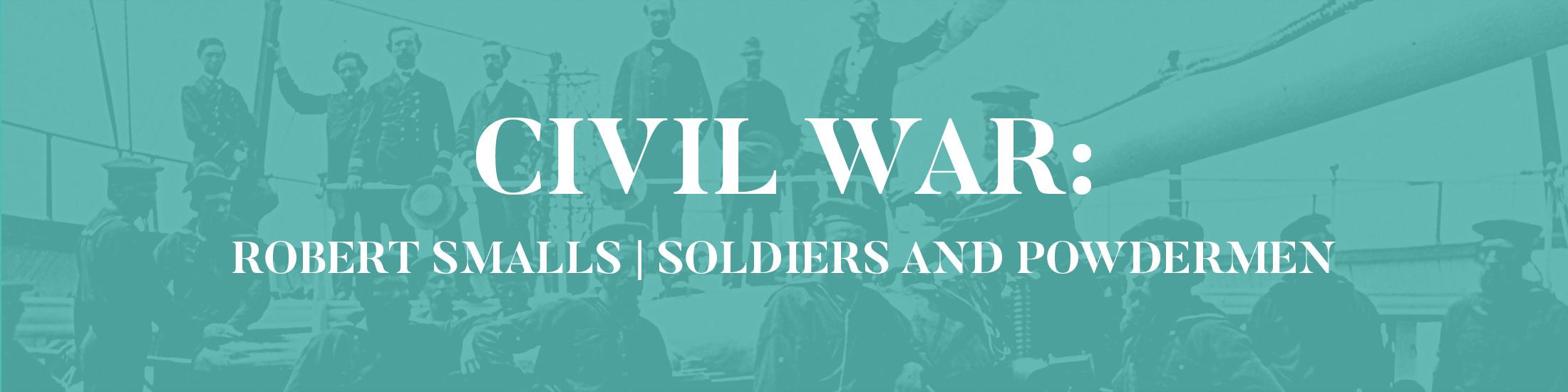 Civil War: Robert Smalls, soldiers and powdermen